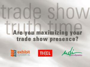 Trade Show Truth Time — Are You Maximizing Your Trade Show Presence?