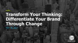 Transform Your Thinking: Differentiate Your Brand Through Change