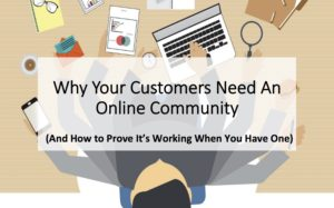 Why Your Customers Need An Online Community